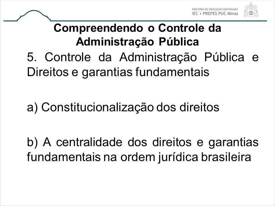 Compreendendo o Controle da Administração Pública 5. Controle da Administração Pública e Direitos e garantias fundamentais a) Constitucionalização dos
