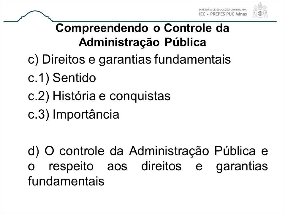 Compreendendo o Controle da Administração Pública c) Direitos e garantias fundamentais c.1) Sentido c.2) História e conquistas c.3) Importância d) O c