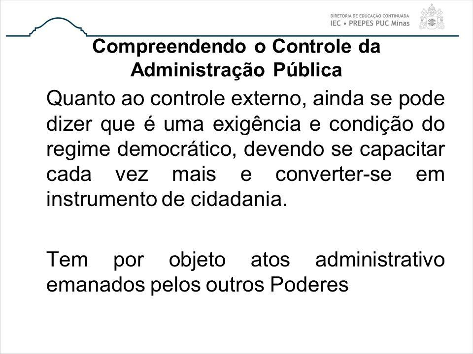 Compreendendo o Controle da Administração Pública Quanto ao controle externo, ainda se pode dizer que é uma exigência e condição do regime democrático