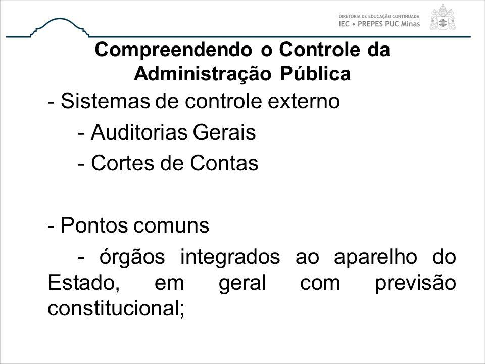 Compreendendo o Controle da Administração Pública - Sistemas de controle externo - Auditorias Gerais - Cortes de Contas - Pontos comuns - órgãos integ