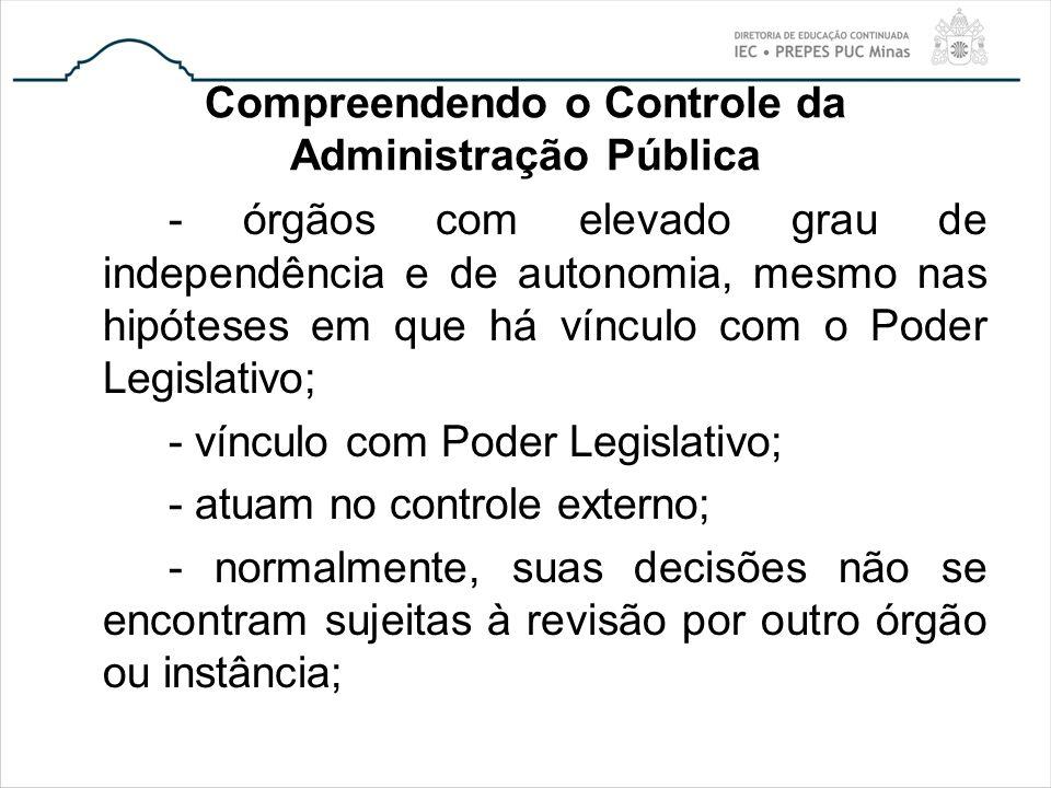 Compreendendo o Controle da Administração Pública - órgãos com elevado grau de independência e de autonomia, mesmo nas hipóteses em que há vínculo com