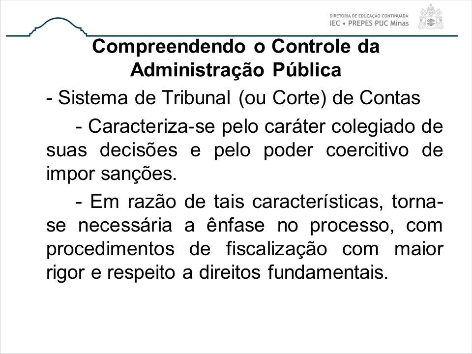 Compreendendo o Controle da Administração Pública - Sistema de Tribunal (ou Corte) de Contas - Caracteriza-se pelo caráter colegiado de suas decisões