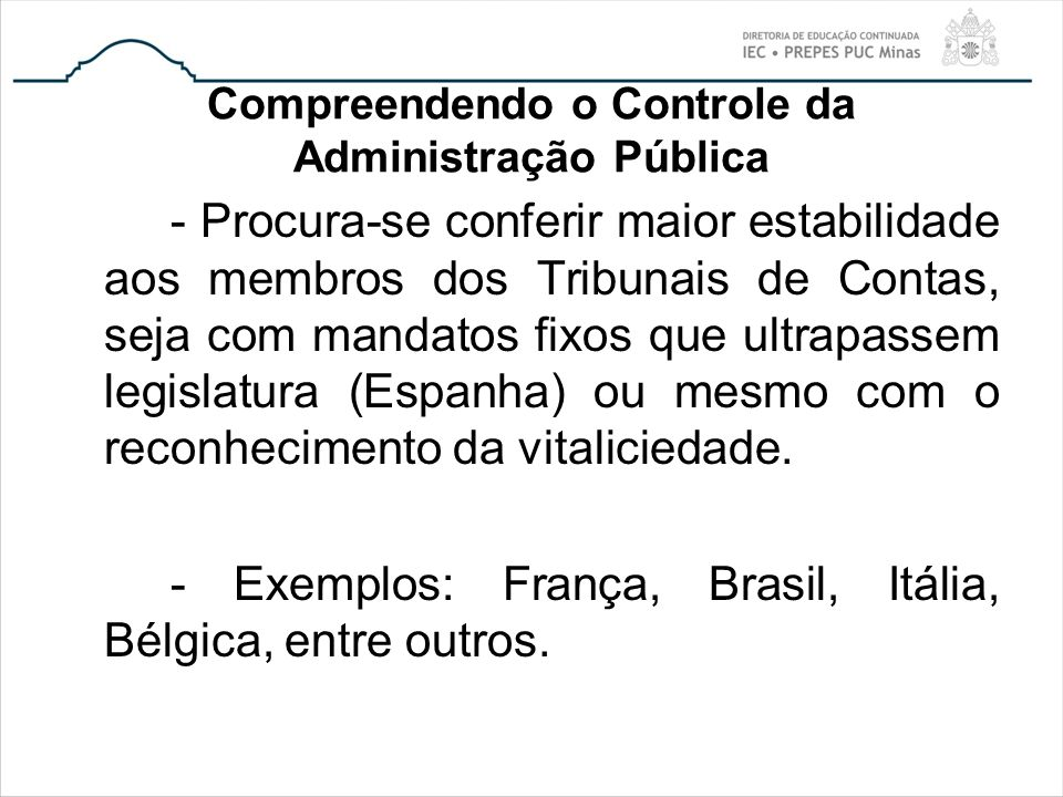 Compreendendo o Controle da Administração Pública - Procura-se conferir maior estabilidade aos membros dos Tribunais de Contas, seja com mandatos fixo