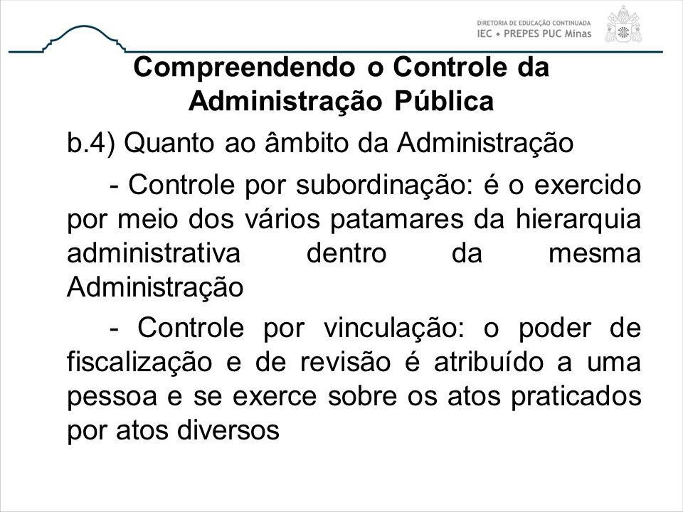 Compreendendo o Controle da Administração Pública b.4) Quanto ao âmbito da Administração - Controle por subordinação: é o exercido por meio dos vários