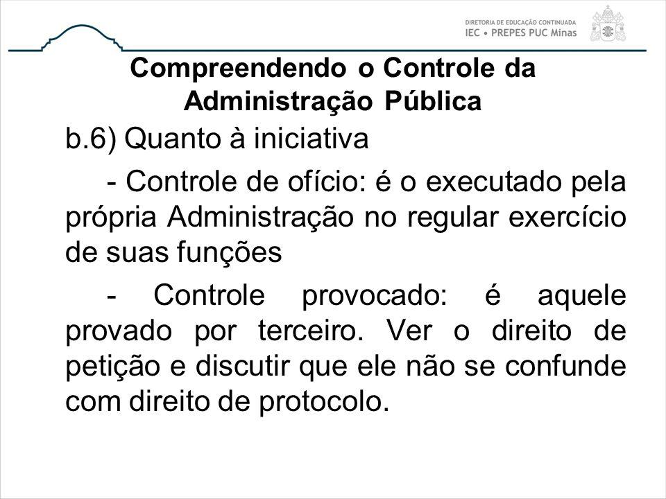 Compreendendo o Controle da Administração Pública b.6) Quanto à iniciativa - Controle de ofício: é o executado pela própria Administração no regular e
