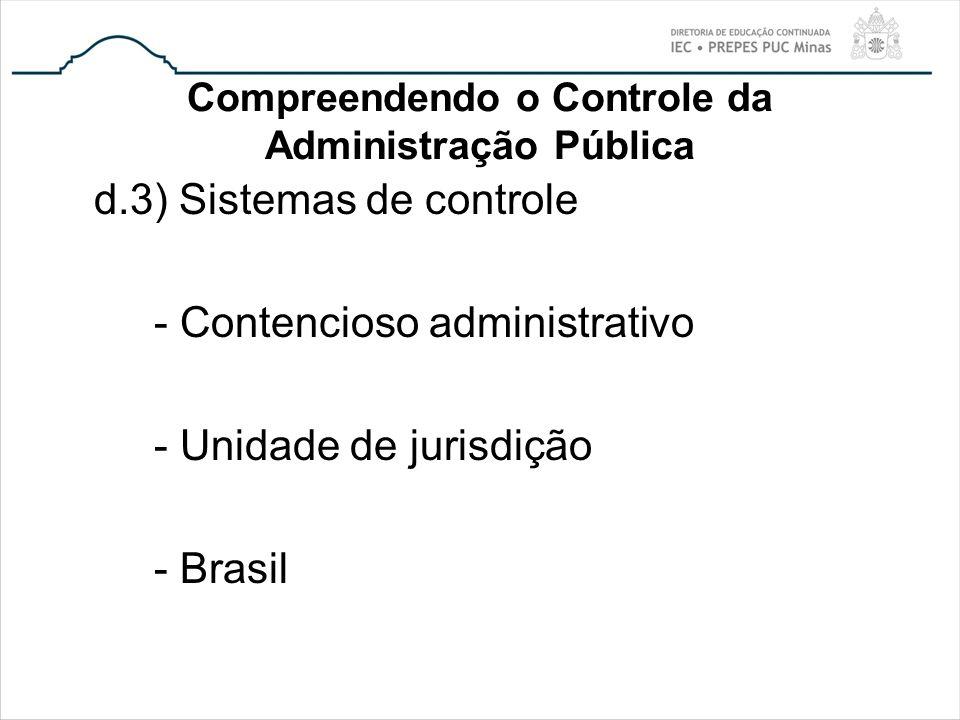 Compreendendo o Controle da Administração Pública d.3) Sistemas de controle - Contencioso administrativo - Unidade de jurisdição - Brasil