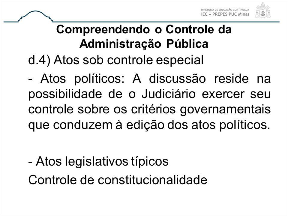 Compreendendo o Controle da Administração Pública d.4) Atos sob controle especial - Atos políticos: A discussão reside na possibilidade de o Judiciári