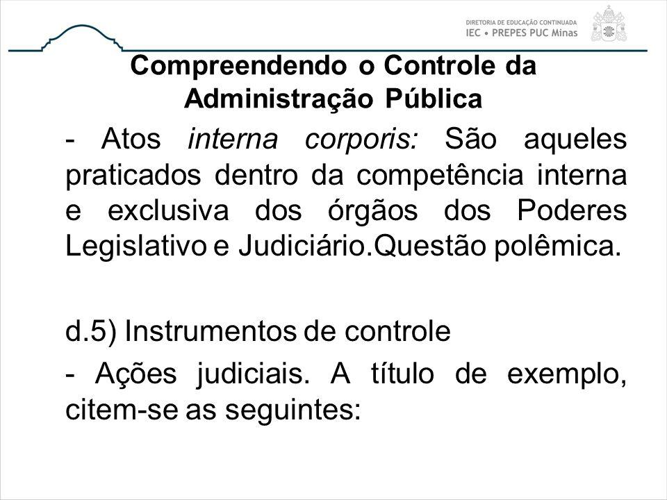 Compreendendo o Controle da Administração Pública - Atos interna corporis: São aqueles praticados dentro da competência interna e exclusiva dos órgãos