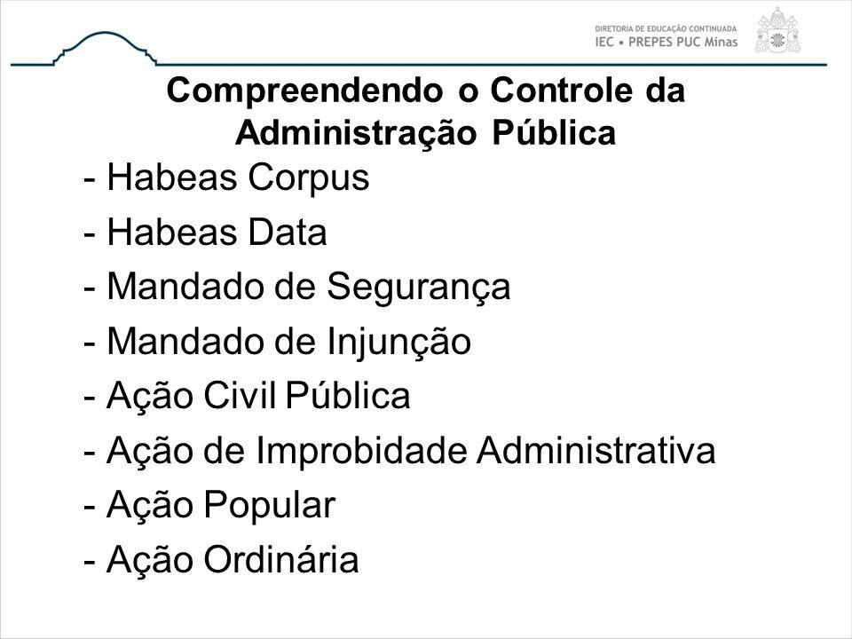 Compreendendo o Controle da Administração Pública - Habeas Corpus - Habeas Data - Mandado de Segurança - Mandado de Injunção - Ação Civil Pública - Aç