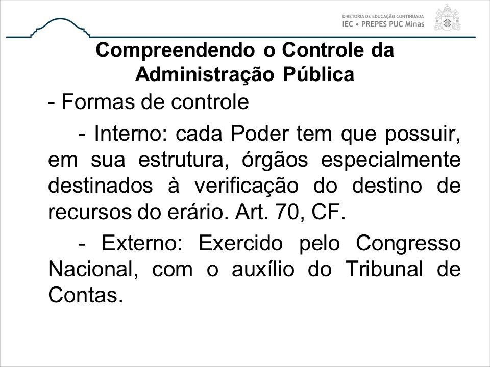 Compreendendo o Controle da Administração Pública - Formas de controle - Interno: cada Poder tem que possuir, em sua estrutura, órgãos especialmente d