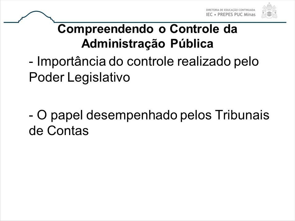 Compreendendo o Controle da Administração Pública - Importância do controle realizado pelo Poder Legislativo - O papel desempenhado pelos Tribunais de