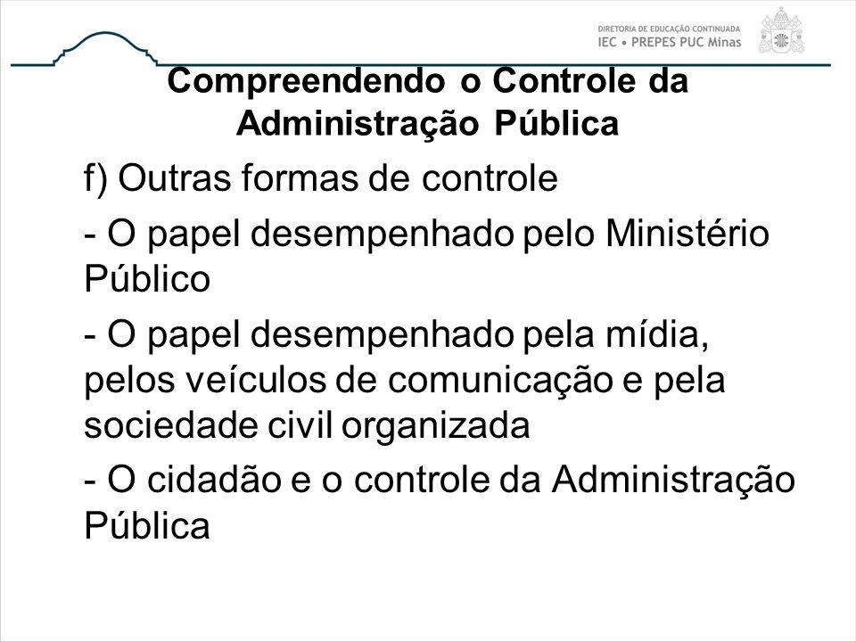 Compreendendo o Controle da Administração Pública f) Outras formas de controle - O papel desempenhado pelo Ministério Público - O papel desempenhado p