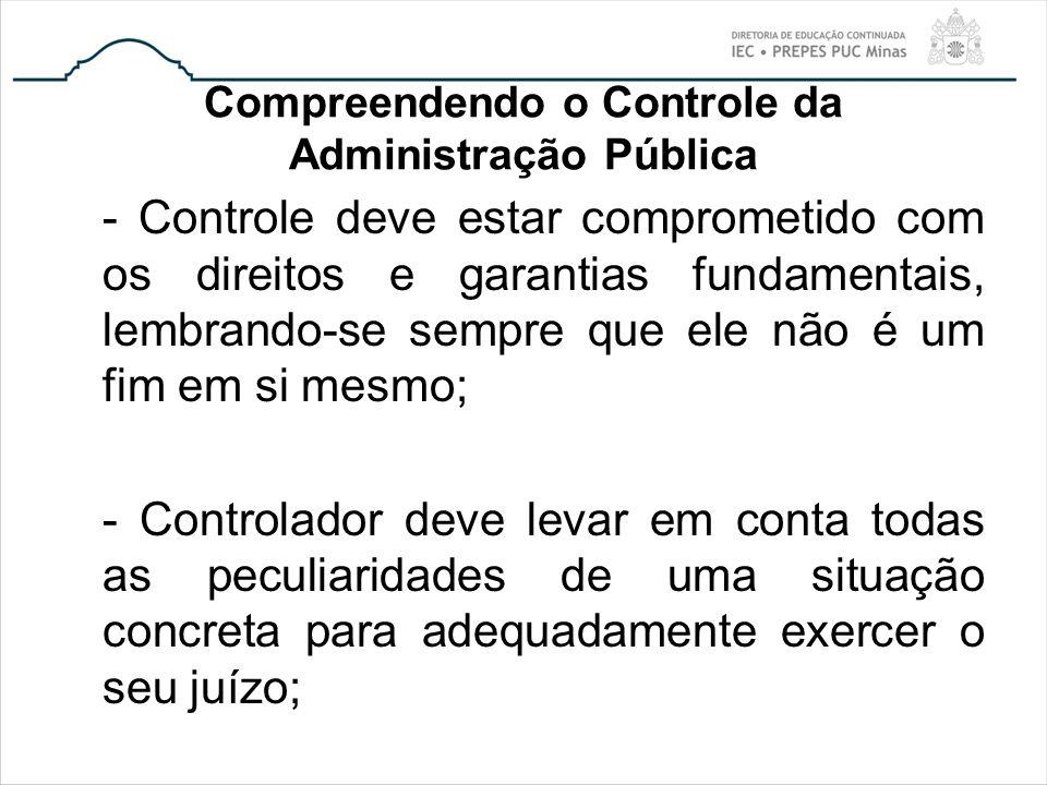 Compreendendo o Controle da Administração Pública - Controle deve estar comprometido com os direitos e garantias fundamentais, lembrando-se sempre que