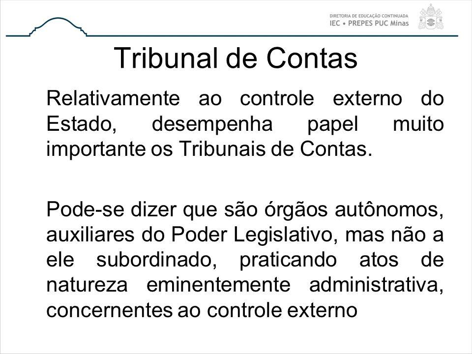 Tribunal de Contas Relativamente ao controle externo do Estado, desempenha papel muito importante os Tribunais de Contas. Pode-se dizer que são órgãos