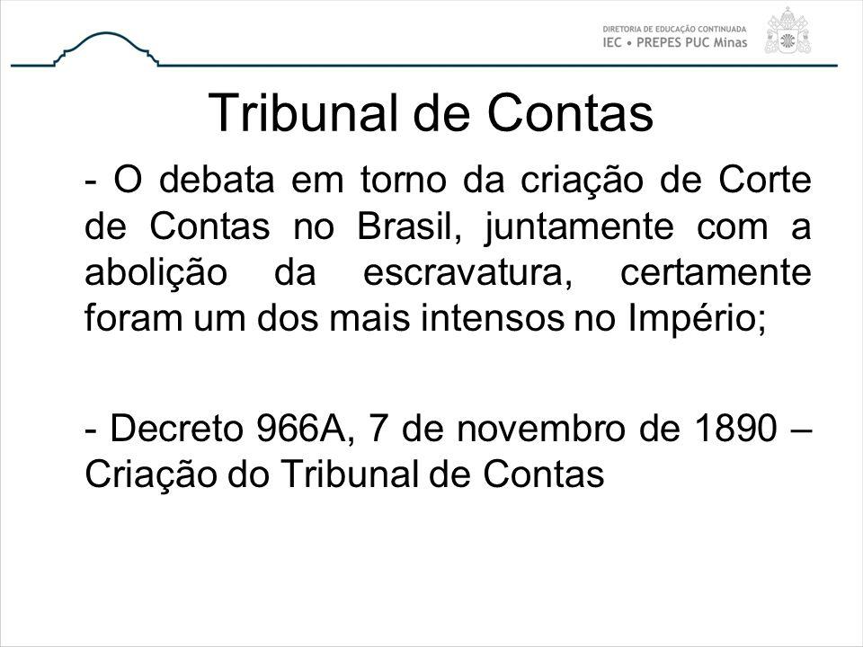 Tribunal de Contas - O debata em torno da criação de Corte de Contas no Brasil, juntamente com a abolição da escravatura, certamente foram um dos mais