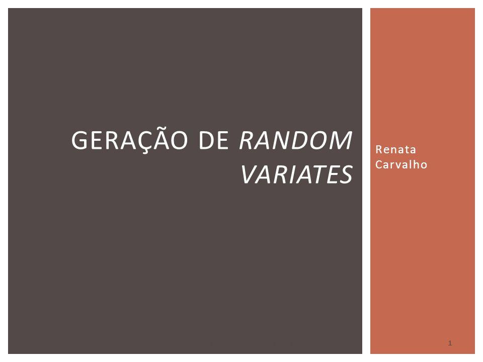 Renata Carvalho GERAÇÃO DE RANDOM VARIATES 23/09/2010Geração de Random Variates – Renata Carvalho 1