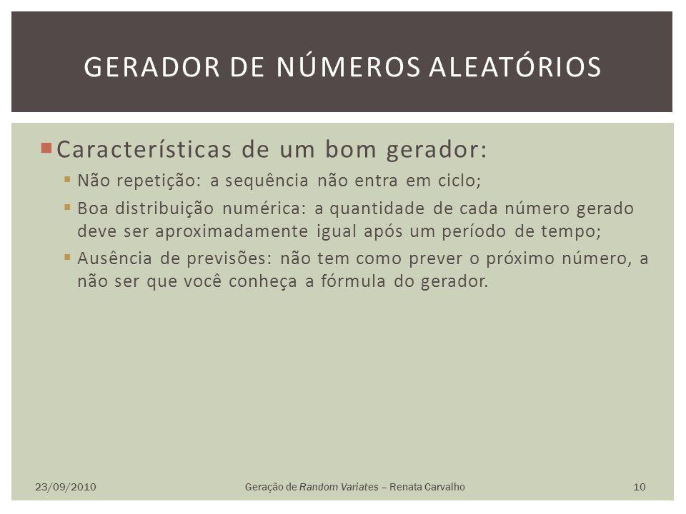 Características de um bom gerador: Não repetição: a sequência não entra em ciclo; Boa distribuição numérica: a quantidade de cada número gerado deve s