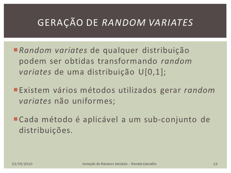 Random variates de qualquer distribuição podem ser obtidas transformando random variates de uma distribuição U[0,1]; Existem vários métodos utilizados