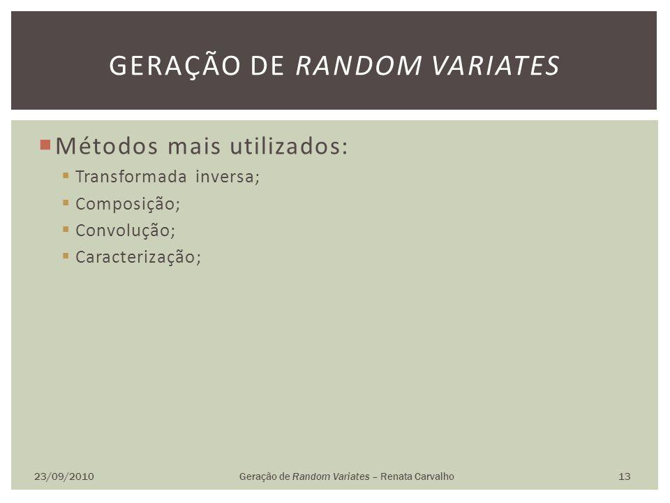 Métodos mais utilizados: Transformada inversa; Composição; Convolução; Caracterização; 23/09/2010Geração de Random Variates – Renata Carvalho 13 GERAÇ
