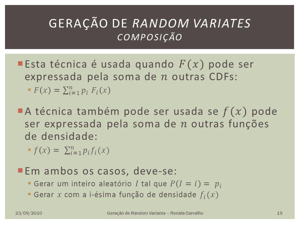 23/09/2010Geração de Random Variates – Renata Carvalho 19 GERAÇÃO DE RANDOM VARIATES COMPOSIÇÃO