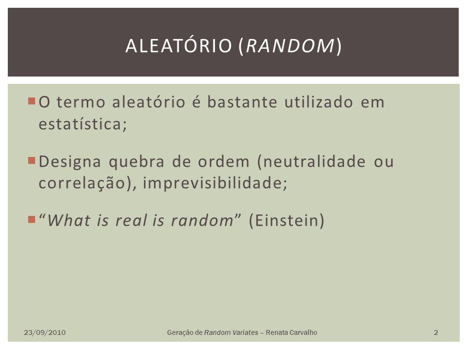 O termo aleatório é bastante utilizado em estatística; Designa quebra de ordem (neutralidade ou correlação), imprevisibilidade; What is real is random