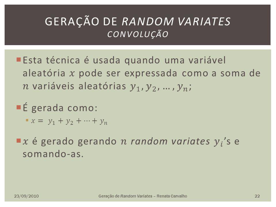 23/09/2010Geração de Random Variates – Renata Carvalho 22 GERAÇÃO DE RANDOM VARIATES CONVOLUÇÃO
