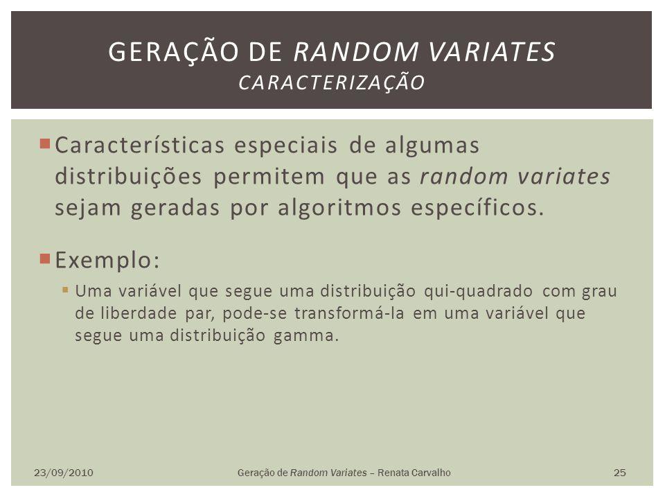 Características especiais de algumas distribuições permitem que as random variates sejam geradas por algoritmos específicos. Exemplo: Uma variável que