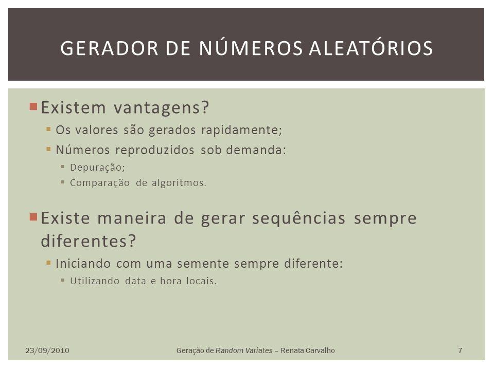 Existem vantagens? Os valores são gerados rapidamente; Números reproduzidos sob demanda: Depuração; Comparação de algoritmos. Existe maneira de gerar