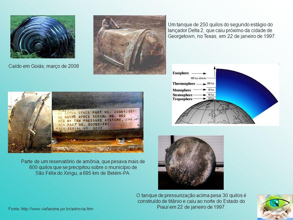 Caído em Goiás, março de 2008 Um tanque de 250 quilos do segundo estágio do lançador Delta 2, que caiu próximo da cidade de Georgetown, no Texas, em 2
