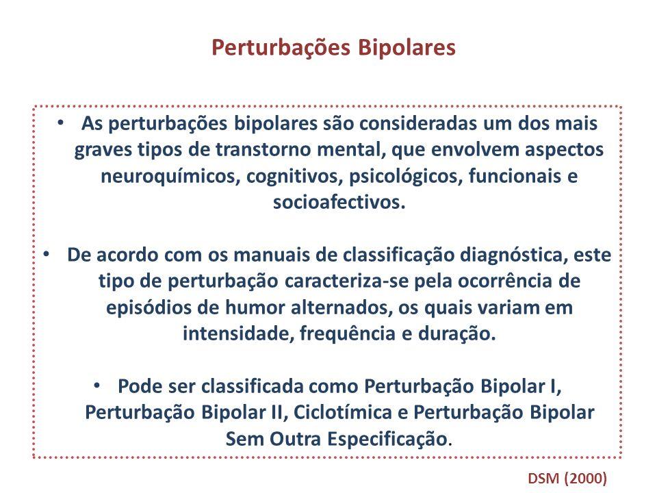 Perturbações Bipolares As perturbações bipolares são consideradas um dos mais graves tipos de transtorno mental, que envolvem aspectos neuroquímicos,