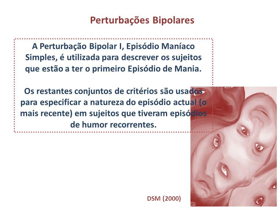 Perturbações Bipolares A Perturbação Bipolar I, Episódio Maníaco Simples, é utilizada para descrever os sujeitos que estão a ter o primeiro Episódio d