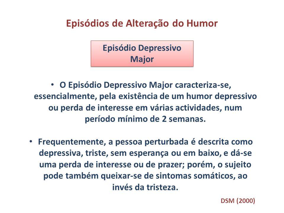 Episódios de Alteração do Humor Episódio Depressivo Major O Episódio Depressivo Major caracteriza-se, essencialmente, pela existência de um humor depr