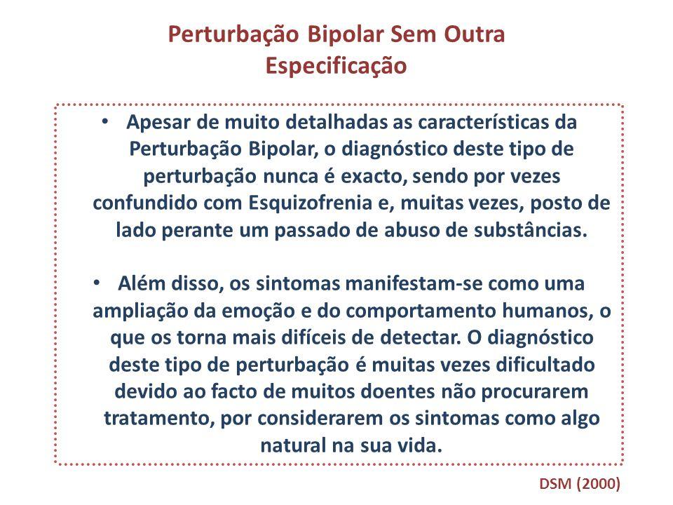 Perturbação Bipolar Sem Outra Especificação Apesar de muito detalhadas as características da Perturbação Bipolar, o diagnóstico deste tipo de perturba