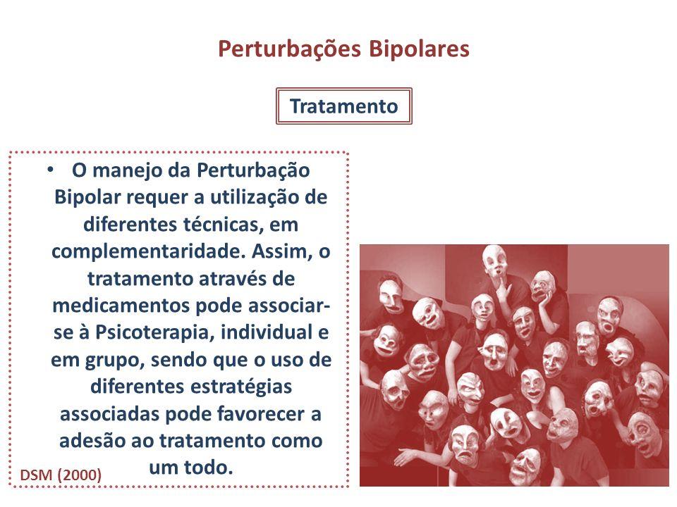 Perturbações Bipolares Tratamento O manejo da Perturbação Bipolar requer a utilização de diferentes técnicas, em complementaridade. Assim, o tratament
