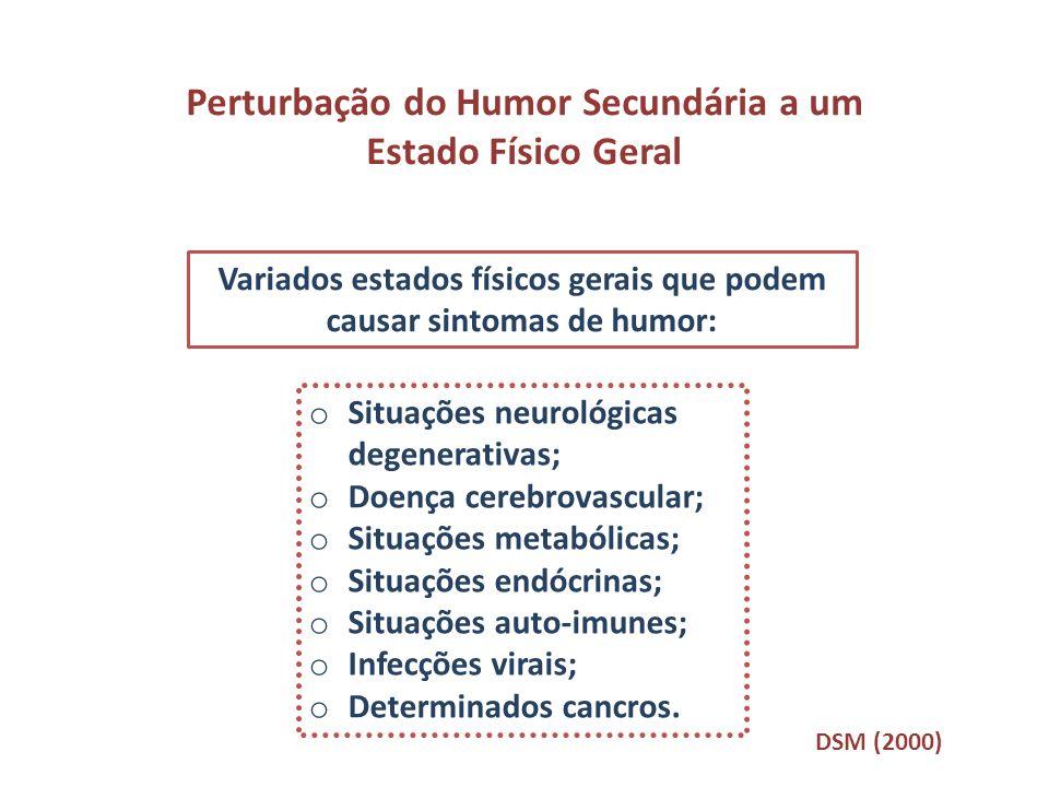 Perturbação do Humor Secundária a um Estado Físico Geral Variados estados físicos gerais que podem causar sintomas de humor: o Situações neurológicas