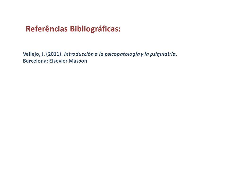 Referências Bibliográficas: Vallejo, J. (2011). Introducción a la psicopatología y la psiquiatría. Barcelona: Elsevier Masson
