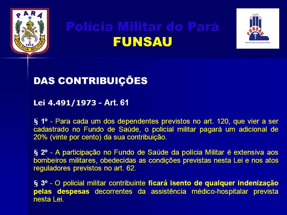 § 1º - Para cada um dos dependentes previstos no art. 120, que vier a ser cadastrado no Fundo de Saúde, o policial militar pagará um adicional de 20%