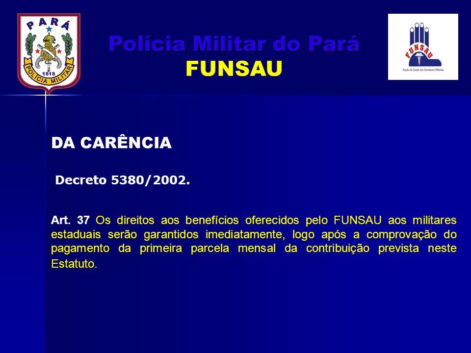 Art. 37 Os direitos aos benefícios oferecidos pelo FUNSAU aos militares estaduais serão garantidos imediatamente, logo após a comprovação do pagamento