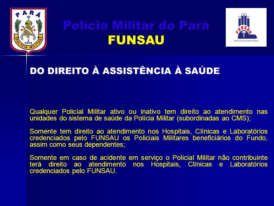 Qualquer Policial Militar ativo ou inativo tem direito ao atendimento nas unidades do sistema de saúde da Polícia Militar (subordinadas ao CMS); Somen