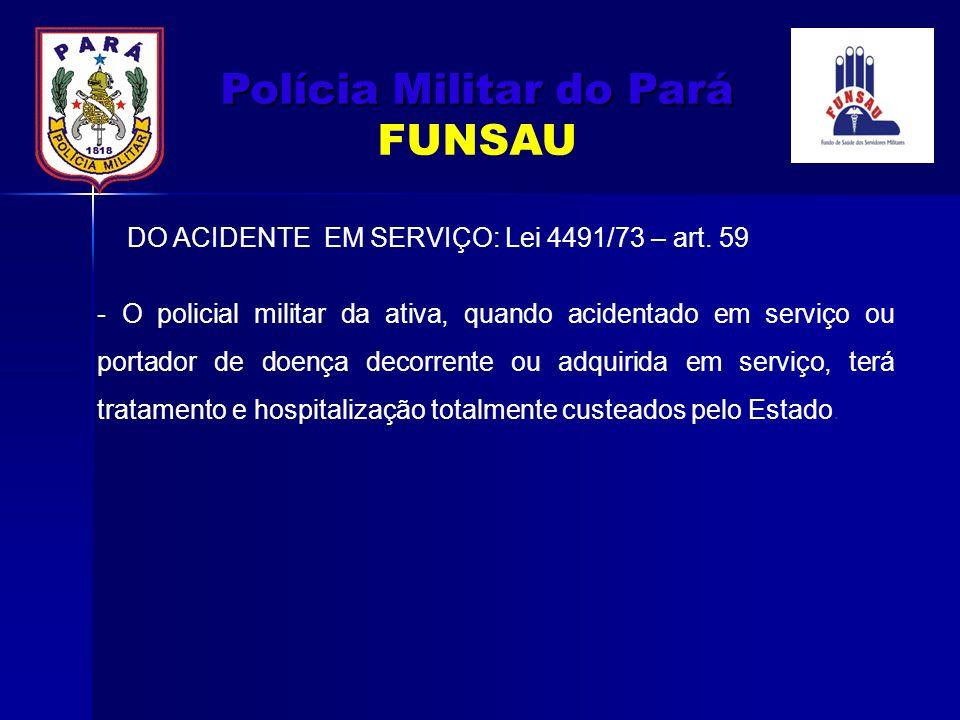 DO ACIDENTE EM SERVIÇO: Lei 4491/73 – art. 59 - O policial militar da ativa, quando acidentado em serviço ou portador de doença decorrente ou adquirid
