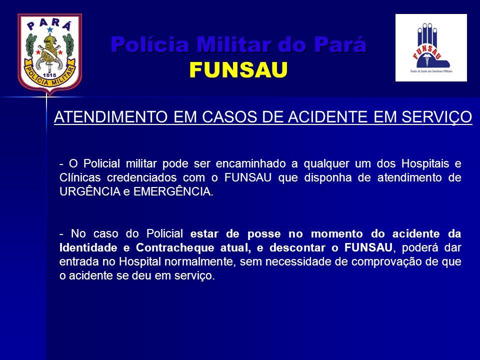 ATENDIMENTO EM CASOS DE ACIDENTE EM SERVIÇO - O Policial militar pode ser encaminhado a qualquer um dos Hospitais e Clínicas credenciados com o FUNSAU
