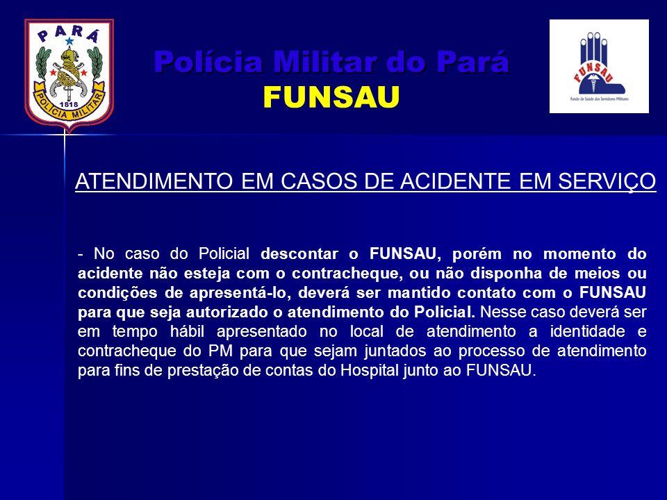 ATENDIMENTO EM CASOS DE ACIDENTE EM SERVIÇO - No caso do Policial descontar o FUNSAU, porém no momento do acidente não esteja com o contracheque, ou n