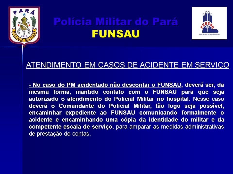 ATENDIMENTO EM CASOS DE ACIDENTE EM SERVIÇO - No caso do PM acidentado não descontar o FUNSAU, deverá ser, da mesma forma, mantido contato com o FUNSA