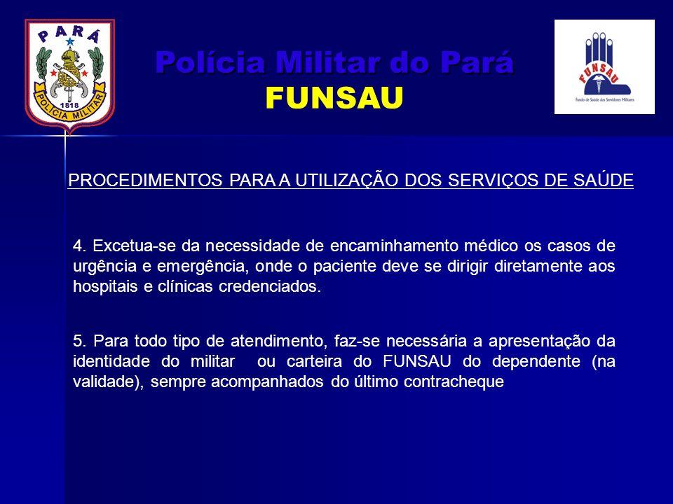 PROCEDIMENTOS PARA A UTILIZAÇÃO DOS SERVIÇOS DE SAÚDE 5. Para todo tipo de atendimento, faz-se necessária a apresentação da identidade do militar ou c