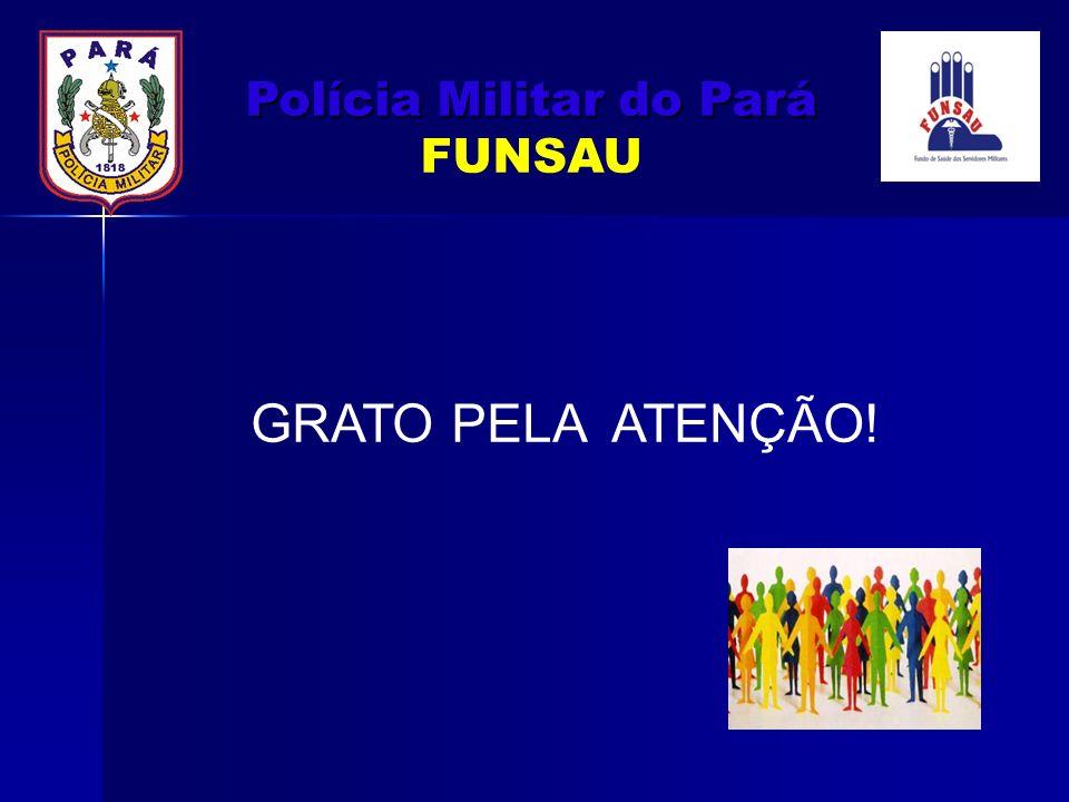 GRATO PELA ATENÇÃO! Polícia Militar do Pará Polícia Militar do Pará FUNSAU