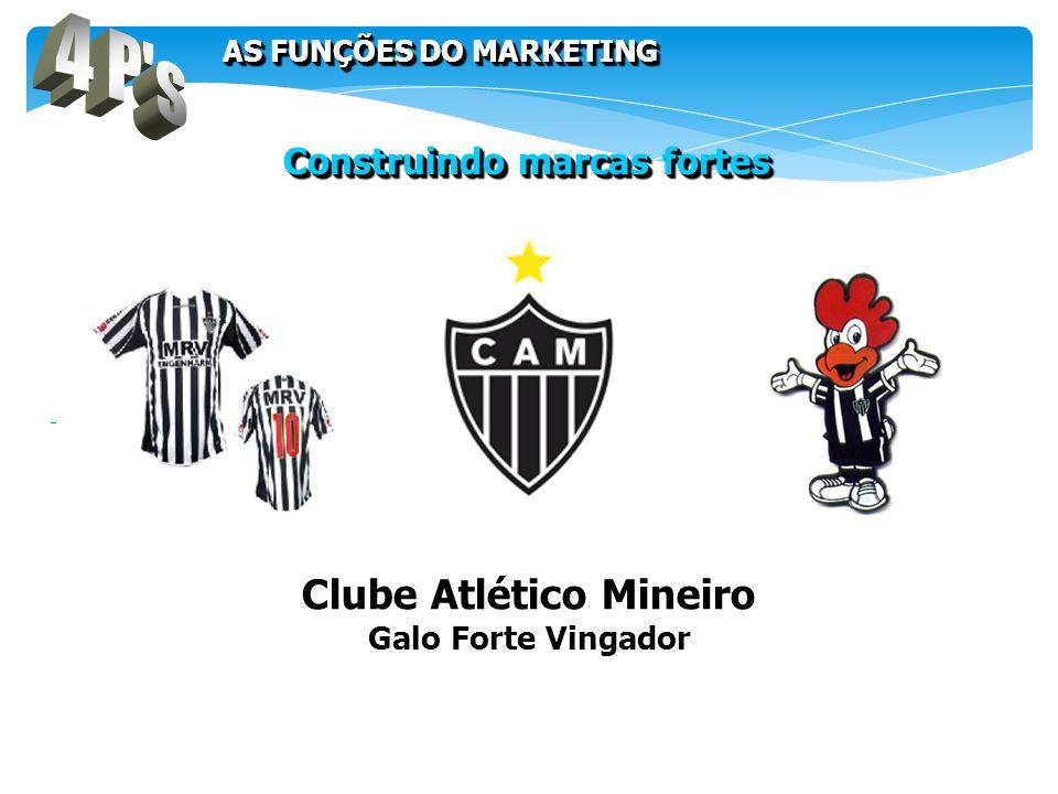 Clube Atlético Mineiro Galo Forte Vingador Construindo marcas fortes AS FUNÇÕES DO MARKETING