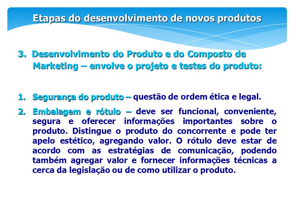 3. Desenvolvimento do Produto e do Composto de Marketing – envolve o projeto e testes do produto: Etapas do desenvolvimento de novos produtos 1.Segura