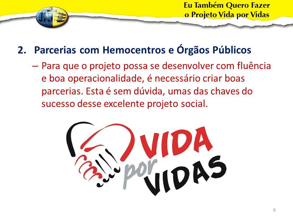 a.Parceria com os Hemocentros O ideal é apresentar o projeto e estratégias para o ano seguinte, no mês de Setembro/Novembro.