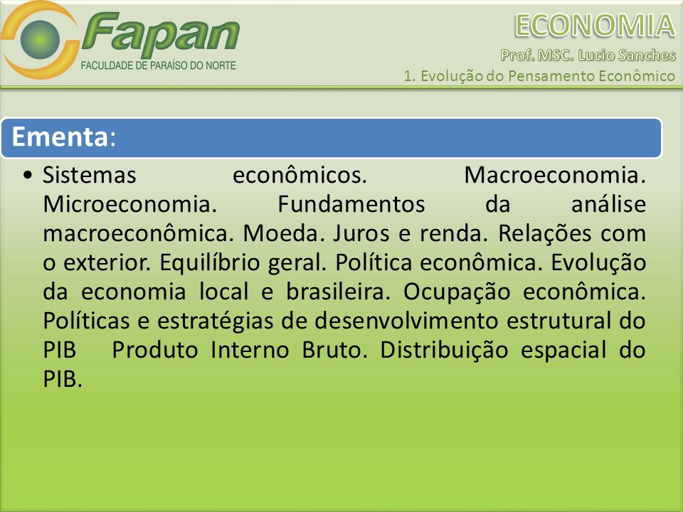 Ementa: Sistemas econômicos. Macroeconomia. Microeconomia. Fundamentos da análise macroeconômica. Moeda. Juros e renda. Relações com o exterior. Equil