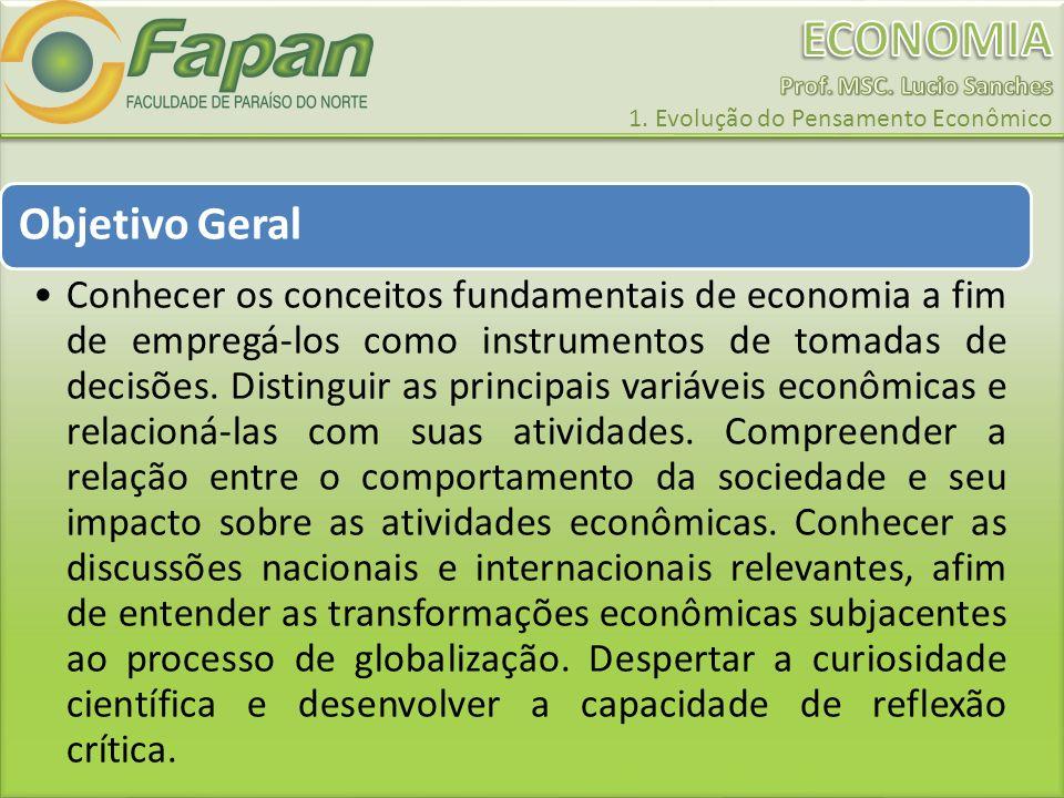 Objetivo Geral Conhecer os conceitos fundamentais de economia a fim de empregá-los como instrumentos de tomadas de decisões. Distinguir as principais